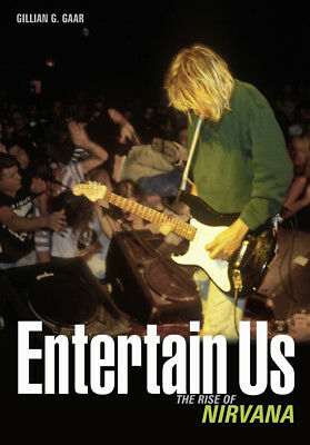 Entertain Us:The Rise of Nirvana, Gillian G. Gaar