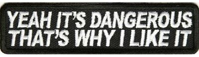 Yeah It's Dangerous That's Why I Like It -  Iron / Sew On Patch