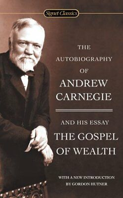 The Autobiography Of Andrew Carnegie And The Gospel Of Wealth 9780451530387