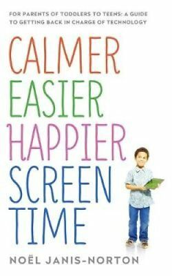 Calmer Easier Happier Screen Time For parents of toddlers to te... 9781473622753