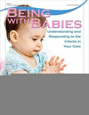 Being with Babies Understanding and Responding to the Infants i... 9780876590621