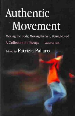 Authentic Movement: Moving the Body, Moving the Self, Being Moved: A...