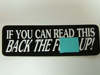 """HELMET STICKER  """"IF YOU CAN READ THIS, BACK THE F... UP!"""",  Sticker,  #1814"""