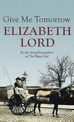 Give Me Tomorrow by Elizabeth Lord (Paperback, 2009) (F7)