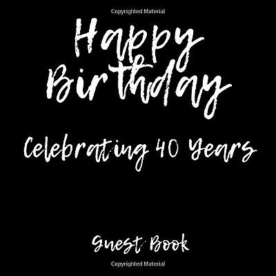 Guest Book Happy Birthday Celebrating 40 Years: Guest Book 40th Birthday (Lin...