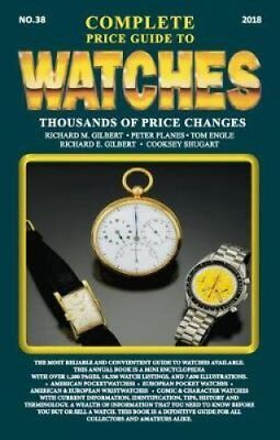 The Complete Price Guide to Watches 2018 by Richard M Gilbert 9780982948774