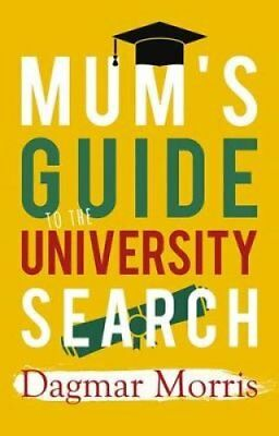 Mum's Guide to the University Search by Dagmar Morris 9781911320562