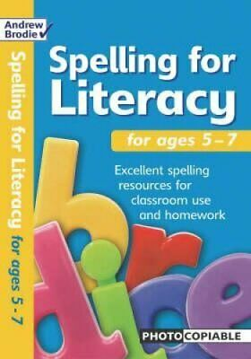 Spelling for Literacy: For Ages 5 - 7 by Andrew Brodie, Judy Richardson...