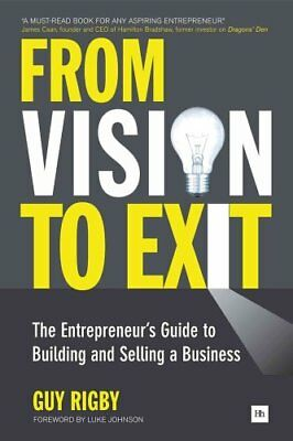 From Vision to Exit The Entrepreneur's Guide to Building and Se... 9780857191472