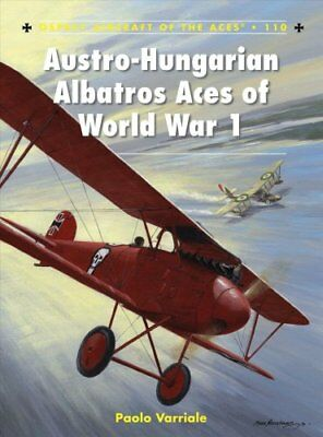 Austro-Hungarian Albatros Aces of World War 1 by Paolo Varriale (Paperback,...