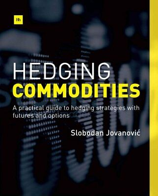 Hedging Commodities A Practical Guide to Hedging Strategies wit... 9780857193193
