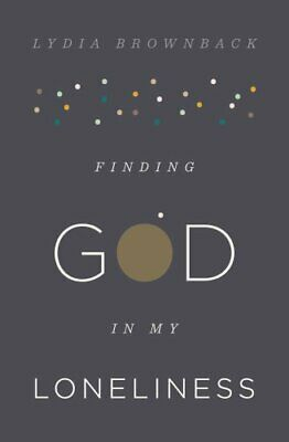 Finding God in My Loneliness by Lydia Brownback 9781433553936 | Brand New