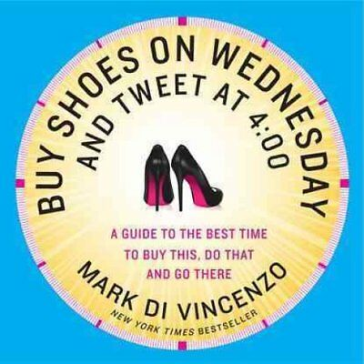 Buy Shoes on Wednesday and Tweet at 4:00: More of the Best Times to Buy This,...