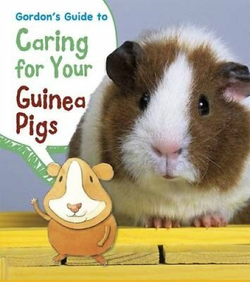 Gordon's Guide to Caring for Your Guinea Pigs by Isabel Thomas 9781406281774