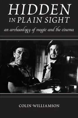 Hidden in Plain Sight An Archaeology of Magic and the Cinema 9780813572536