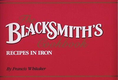 The Blacksmith's Cookbook: Recipes in Iron, Francis Whitaker