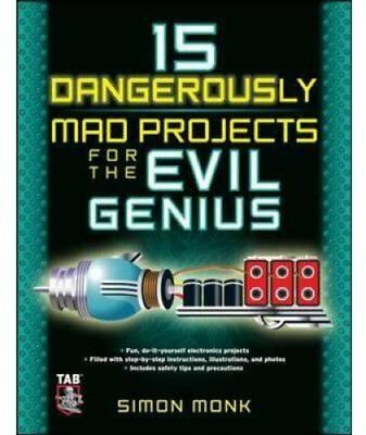 15 Dangerously Mad Projects for the Evil Genius by Simon Monk 9780071755672