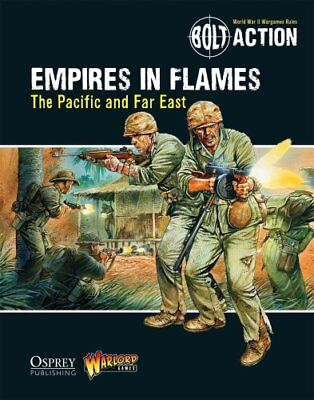 Bolt Action: Empires in Flames The Pacific and the Far East 9781472807403