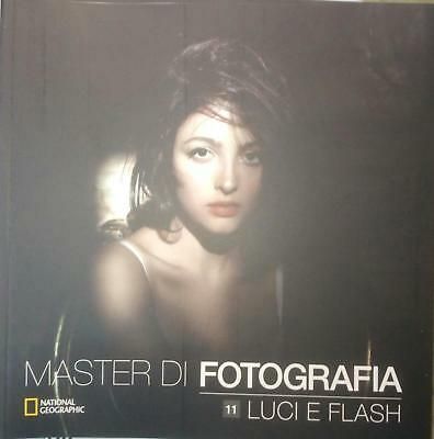 Master di Fotografia vol. 11  LUCI e FLASH  National Geographic NUOVO