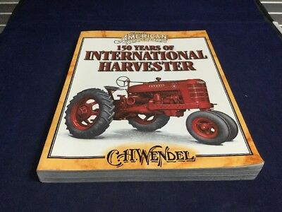Classic American Tractors 150 Years Of International Harvester by C.W. Wendel