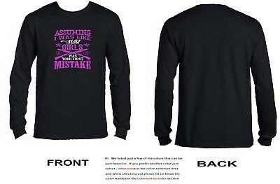 Assuming I Was Like Most Girls Was Your First Mistake Long Sleeve -  3214