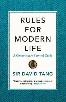Rules for Modern Life: A Connoisseur's Survival Guide by Sir David Tang.