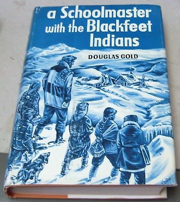 A SCHOOLMASTER WITH THE BLACKFEET INDIANS signed by Douglas Gold FIRST EDITION