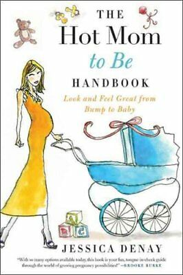 The Hot Mom to Be Handbook Look and Feel Great from Bump to Baby 9780061787355