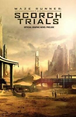 Maze Runner: The Scorch Trials Official Graphic Novel Prelude 9781608867509