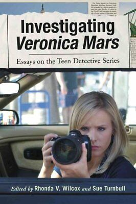 Investigating Veronica Mars Essays on the Teen Detective Series 9780786445349