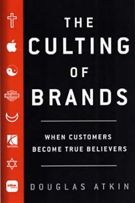 The Culting Of Brands Turn Your Customers into True Believers 9781591840961