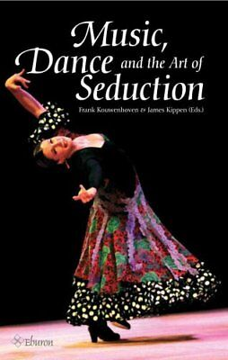 Music, Dance and the Art of Seduction by Frank Kouwenhoven 9789059725263