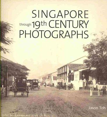 Singapore through 19th Century Photographs by Jason Toh 9789814260060