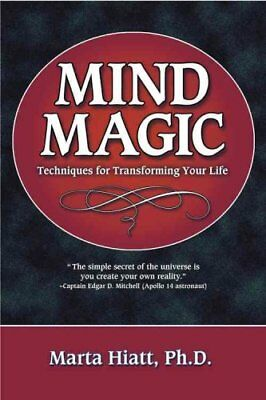 Mind Magic Techniques for Transforming Your Life by Marta Hiatt 9781567183399