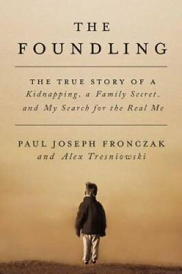 The Foundling: The True Story of a Kidnapping, a Family Secret,... 9781501142123