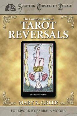 The Complete Book of Tarot Reversals by Mary K. Greer 9781567182859