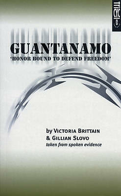 Guantanamo - 'Honor Bound to Defend Freedom' (Oberon Modern Plays), Gillian Slov