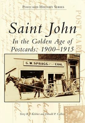 Saint John: In the Golden Age of Postcards: 1900 - 1915 (Postcard History Series
