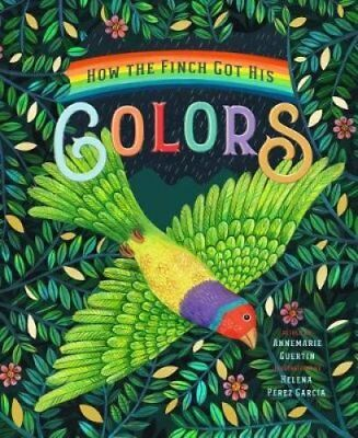 How the Finch Got His Colors by Guertin 9781945547775 (Hardback, 2018)