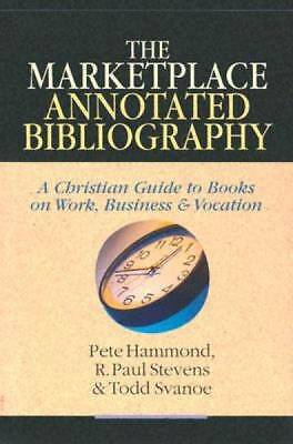 The Marketplace Annotated Bibliography: A Christian Guide to Books on Work, Busi