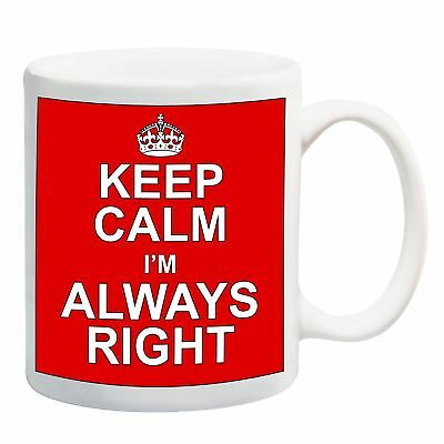 Keep Calm I' m always right Tazza Regalo Rosso (k6F)