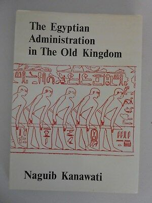 The Egyptian Administration in the Old Kingdom by Naguib Kanawati