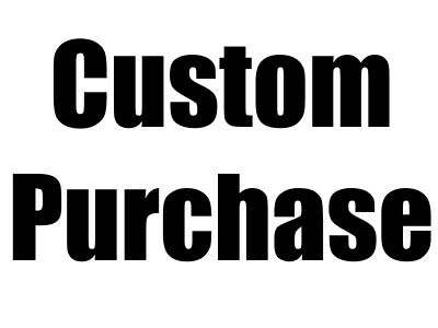 Custom Purchase - Do not purchase unless instructed by me