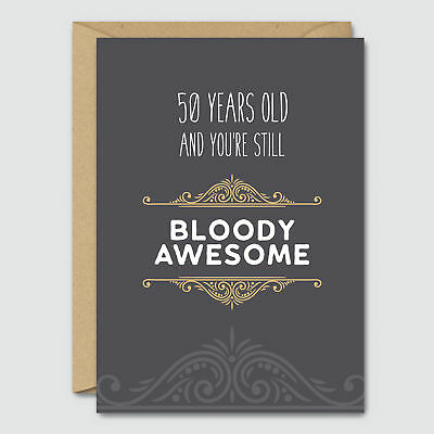 50 Years Old And Youre Still Bloody Awesome Funny Birthday Card Blue Beryl