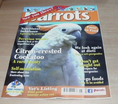Parrots magazine MAY 2018 Nutritional Imbalance, Citron-Crested Cockatoo, Diets