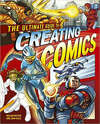 The Ultimate Guide to Creating Comics, William Potter and Juan Calle, New Book