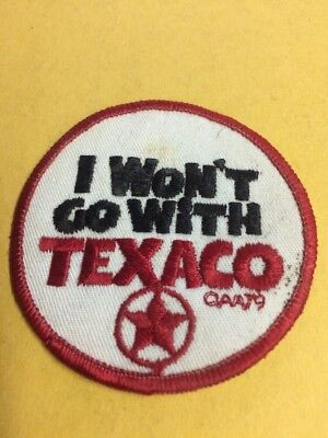 Vintage I Wont Go With Texaco Patch 1979