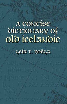 A Concise Dictionary of Old Icelandic by Geir T Zoega 9780486434315
