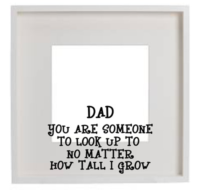 DAD YOU ARE Someone To Look Up To Decal Vinyl Sticker Box Frame Gift ...