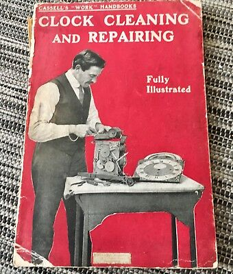 Clock Cleaning and Repairing (By Anon, Ed. by Bernard E.Jones) -  Puplished 1917